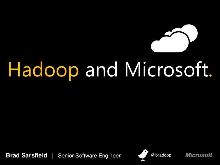 Hadoop and Microsoft.Brad Sarsfield | Senior Software Engineer   @bradoop