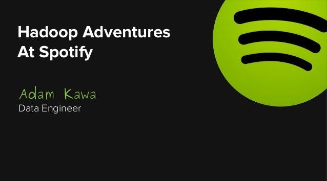 Hadoop Adventures At Spotify Adam Kawa Data Engineer