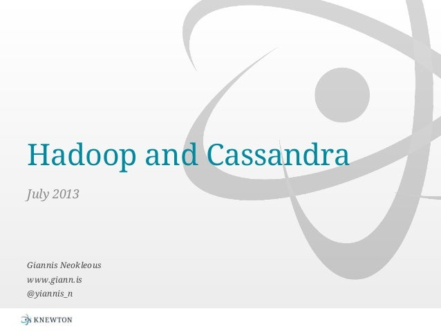 Hadoop and Cassandra July 2013 Giannis Neokleous www.giann.is @yiannis_n