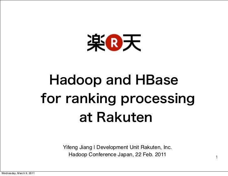 Yifeng Jiang | Development Unit Rakuten, Inc.                              Hadoop Conference Japan, 22 Feb. 2011        1W...