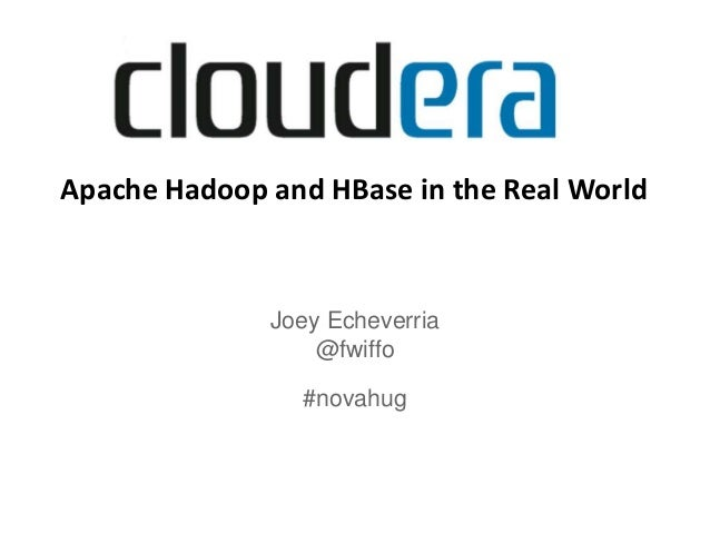 Apache Hadoop and HBase in the Real World              Joey Echeverria                  @fwiffo                #novahug