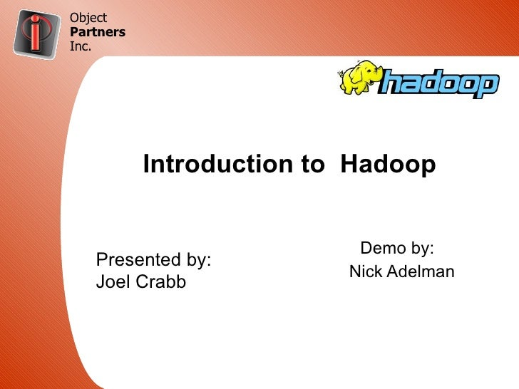 Object Partners Inc.                 Introduction to Hadoop   Click to edit Master subtitle style                         ...