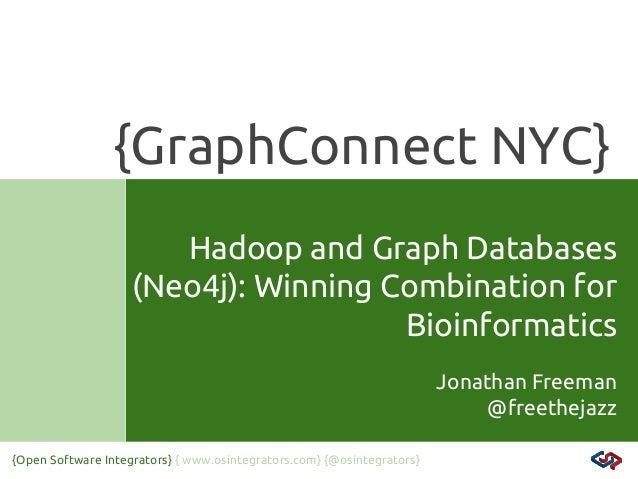 {GraphConnect NYC} Hadoop and Graph Databases (Neo4j): Winning Combination for Bioinformatics Jonathan Freeman @freethejaz...