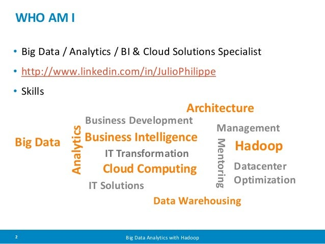 WHO AM I  • Big Data / Analytics / BI & Cloud Solutions Specialist  • http://www.linkedin.com/in/JulioPhilippe  • Skills  ...