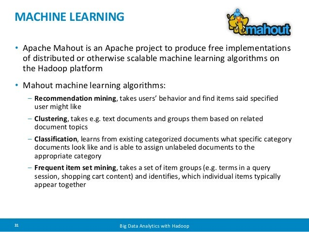 MACHINE LEARNING  • Apache Mahout is an Apache project to produce free implementations  of distributed or otherwise scalab...
