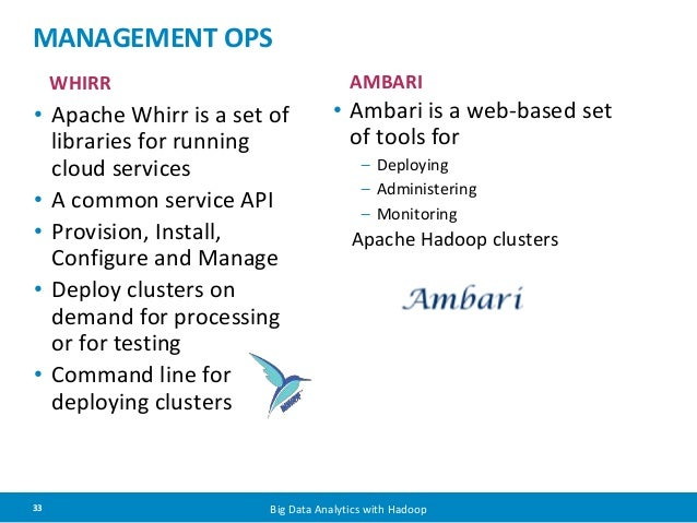 MANAGEMENT OPS  WHIRR AMBARI  • Apache Whirr is a set of  libraries for running  cloud services  • A common service API  •...