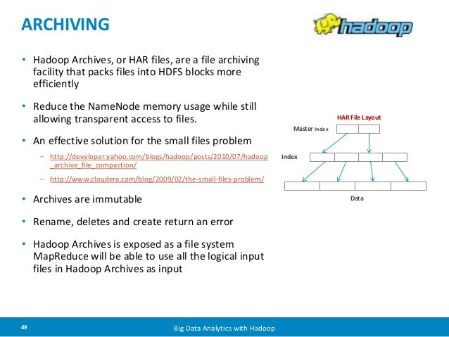 ARCHIVING  • Hadoop Archives, or HAR files, are a file archiving  facility that packs files into HDFS blocks more  efficie...