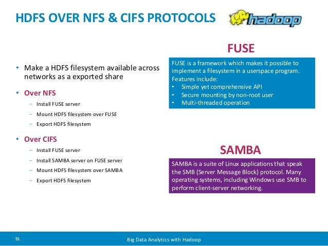 HDFS OVER NFS & CIFS PROTOCOLS  • Make a HDFS filesystem available across  networks as a exported share  • Over NFS  – Ins...