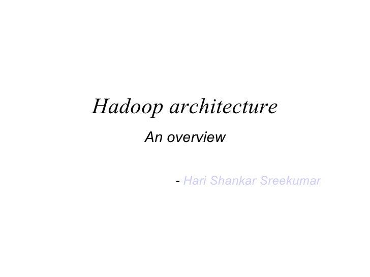 Hadoop architecture An overview -  Hari Shankar Sreekumar