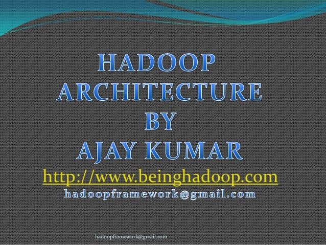 http://www.beinghadoop.com  hadoopframework@gmail.com