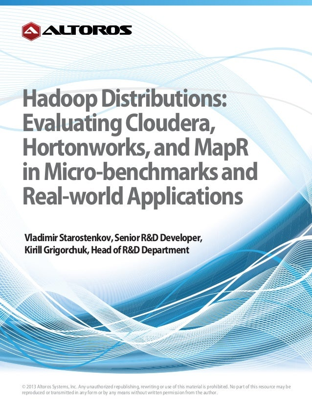HadoopDistributions: EvaluatingCloudera, Hortonworks,andMapR inMicro-benchmarksand Real-worldApplications VladimirStaroste...