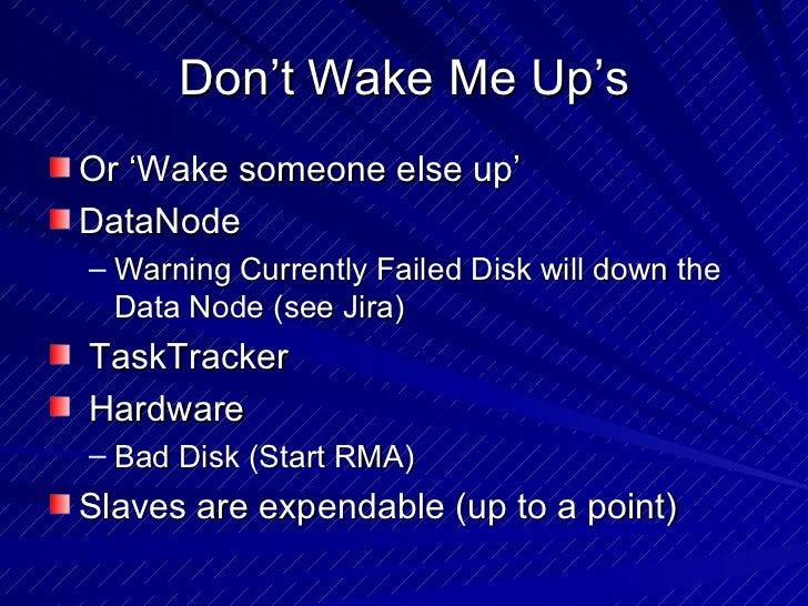 Don't Wake Me Up's <ul><li>Or 'Wake someone else up' </li></ul><ul><li>DataNode </li></ul><ul><ul><li>Warning Currently Fa...