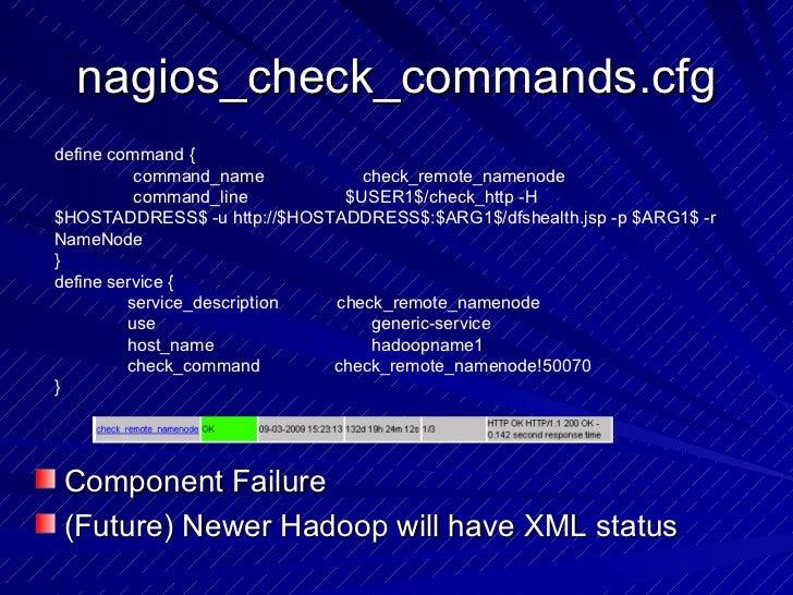 nagios_check_commands.cfg <ul><li>Component Failure </li></ul><ul><li>(Future) Newer Hadoop will have XML status  </li></u...