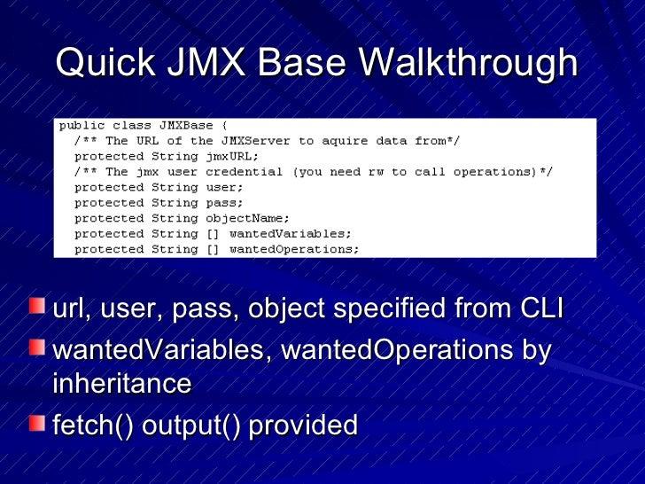 Quick JMX Base Walkthrough  <ul><li>url, user, pass, object specified from CLI </li></ul><ul><li>wantedVariables, wantedOp...