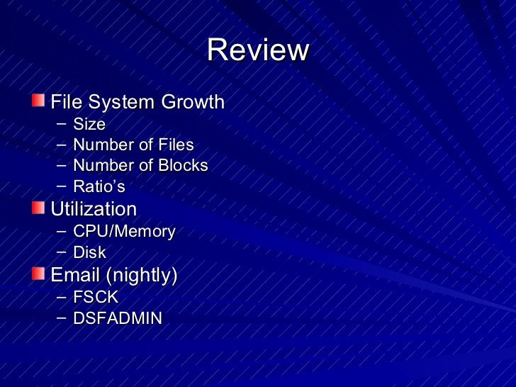 Review <ul><li>File System Growth </li></ul><ul><ul><li>Size </li></ul></ul><ul><ul><li>Number of Files </li></ul></ul><ul...