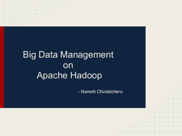 Big Data Management on Apache Hadoop - Naresh Chintalcheru