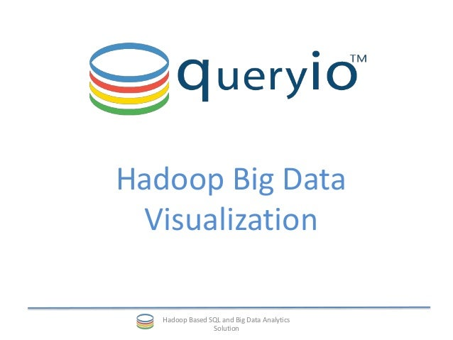 Hadoop Big Data Visualization Hadoop Based SQL and Big Data Analytics Solution
