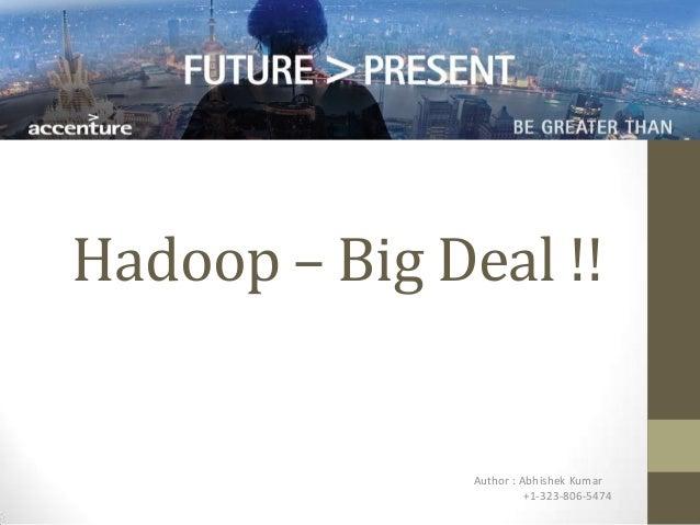 Hadoop – Big Deal !! Author : Abhishek Kumar +1-323-806-5474
