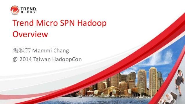 Trend Micro SPN Hadoop  Overview  張雅芳Mammi Chang  @ 2014 Taiwan HadoopCon