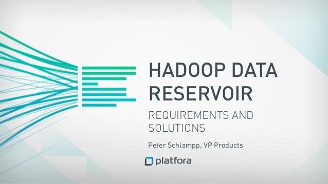HADOOP DATARESERVOIRREQUIREMENTS ANDSOLUTIONSPeter Schlampp, VP Products