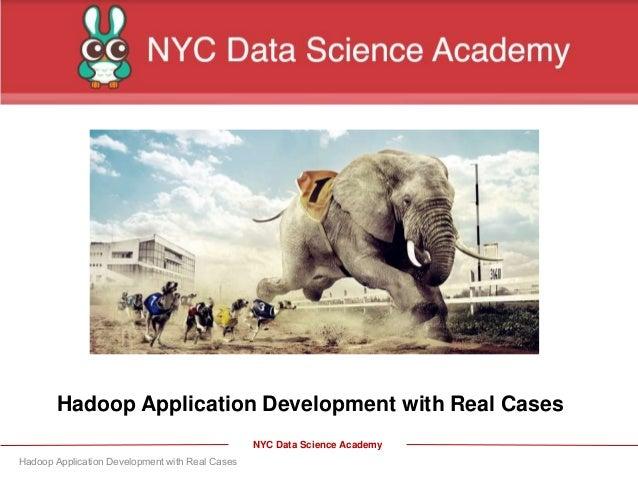 NYC Data Science Academy Hadoop Application Development with Real Cases Hadoop Application Development with Real Cases
