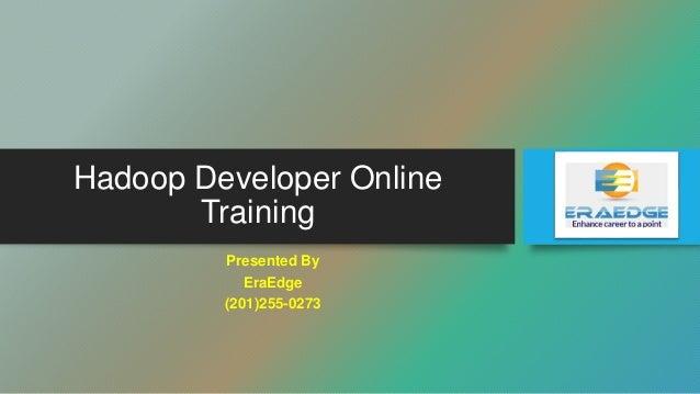 Hadoop Developer Online Training Presented By EraEdge (201)255-0273
