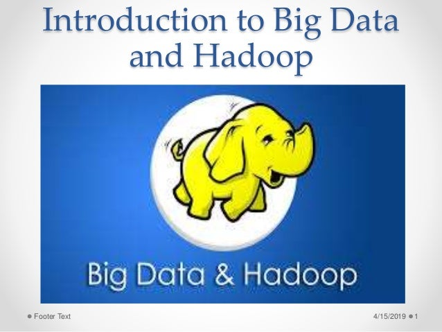 Introduction to Big Data and Hadoop 4/15/2019Footer Text 1
