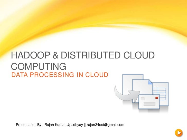 HADOOP & DISTRIBUTED CLOUDCOMPUTINGDATA PROCESSING IN CLOUD Presentation By : Rajan Kumar Upadhyay || rajan24oct@gmail.com