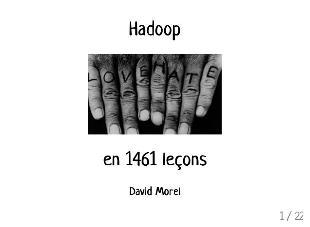 HadoopHadoop en 1461 leçonsen 1461 leçons David MorelDavid Morel 1 / 22