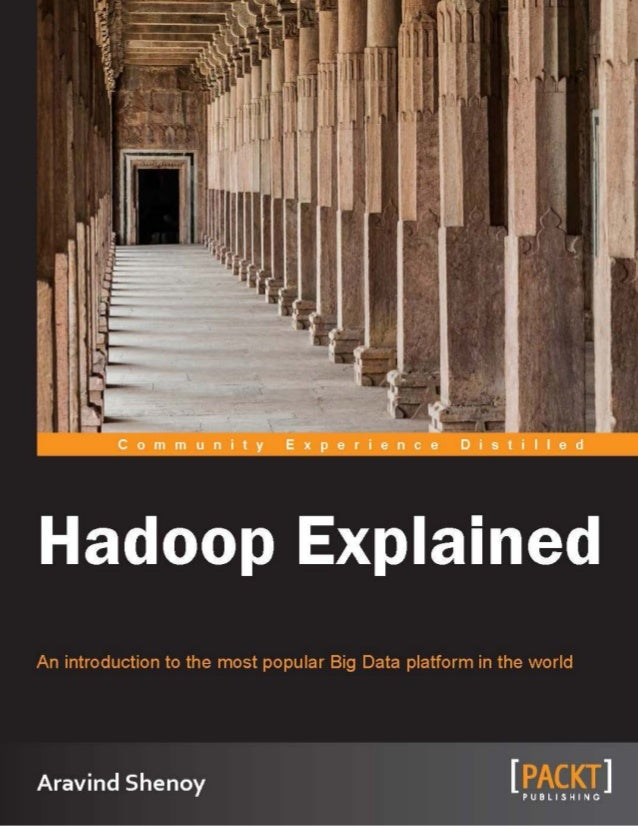 Hadoop Explained An introduction to the most popular Big Data platform in the world Aravind Shenoy BIRMINGHAM - MUMBAI