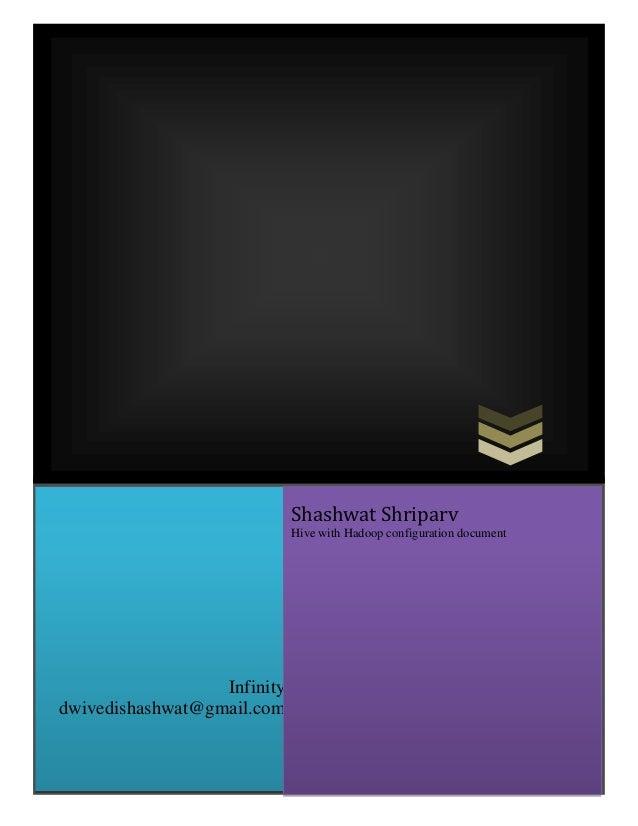 Infinitydwivedishashwat@gmail.comShashwat ShriparvHive with Hadoop configuration document