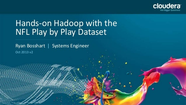 Hands-on Hadoop with the NFL Play by Play Dataset Headline Goes Here Ryan Bosshart | Systems Engineer Speaker Name or Subh...