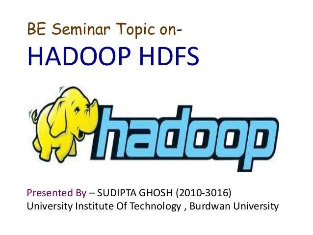 BE Seminar Topic on-  HADOOP HDFS  Presented By – SUDIPTA GHOSH (2010-3016) University Institute Of Technology , Burdwan U...