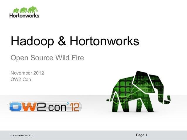 Hadoop & HortonworksOpen Source Wild FireNovember 2012OW2 Con© Hortonworks Inc. 2012   Page 1
