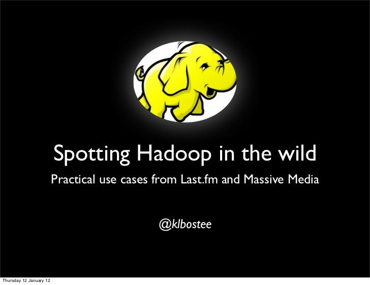 Spotting Hadoop in the wild                         Practical use cases from Last.fm and Massive Media                    ...