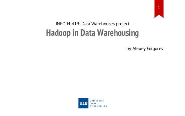 1  INFO-H-419: Data Warehouses project  Hadoop in Data Warehousing by Alexey Grigorev