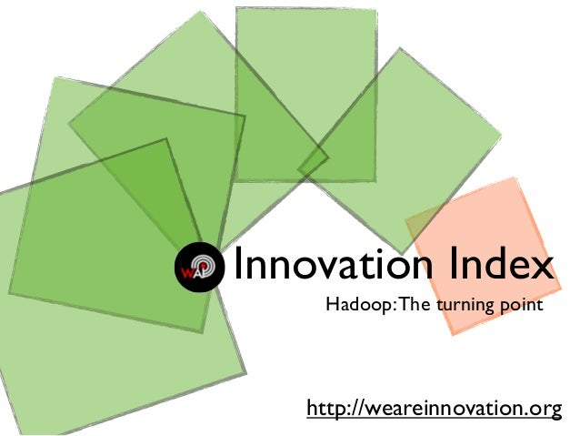 Innovation Index Hadoop:The turning point http://weareinnovation.org