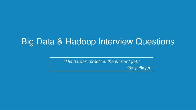 answers to questions on big data Frequently asked hadoop interview questions with detailed answers and examples tips and tricks for cracking hdoop interview happy hadoop job hunting.
