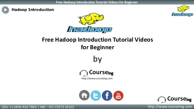 Free Hadoop Introduction Tutorial Videos for Beginner USA: +1 (404)-462-7860 | IND : +91-72072 10101 http://www.courseing....