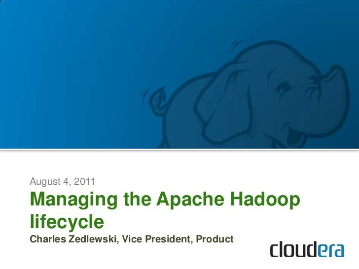 August 4, 2011<br />Managing the Apache Hadoop lifecycle <br />Charles Zedlewski, Vice President, Product<br />