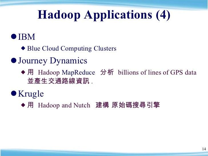 Hadoop Applications (4) <ul><li>IBM   </li></ul><ul><ul><li>Blue Cloud Computing Clusters </li></ul></ul><ul><li>Journey D...