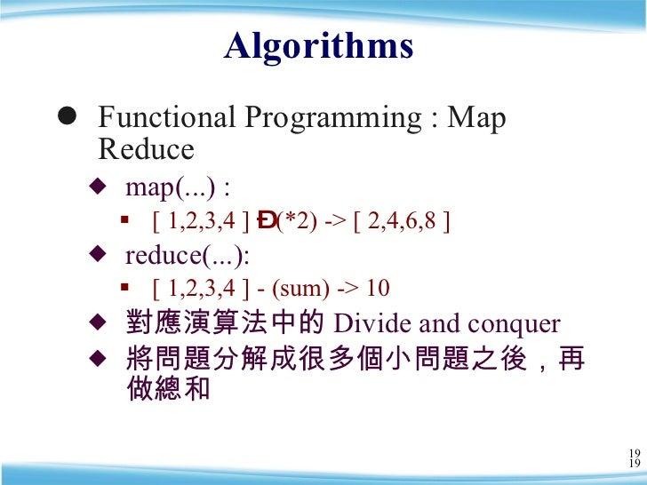 Algorithms  <ul><li>Functional Programming : Map Reduce </li></ul><ul><ul><li>map(...) : </li></ul></ul><ul><ul><ul><li>[ ...