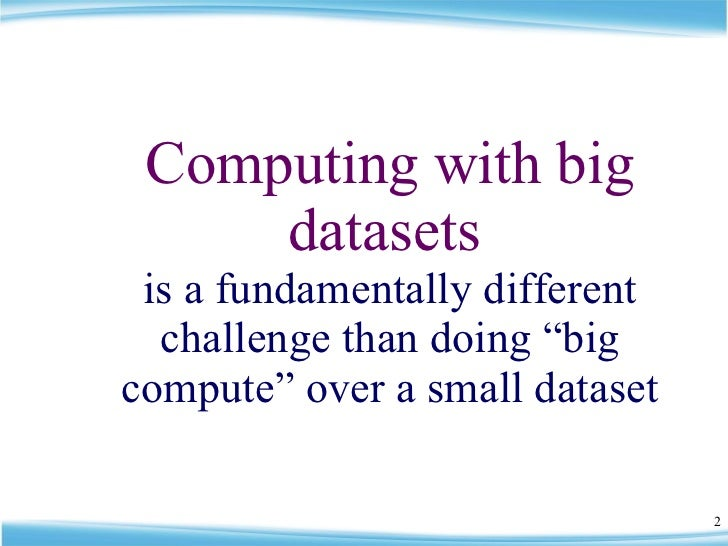 """Computing with big datasets   is a fundamentally different challenge than doing """"big compute"""" over a small dataset"""