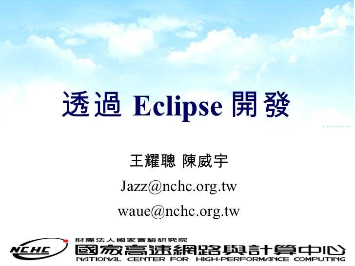 透過 Eclipse 開發 王耀聰 陳威宇 [email_address] [email_address]