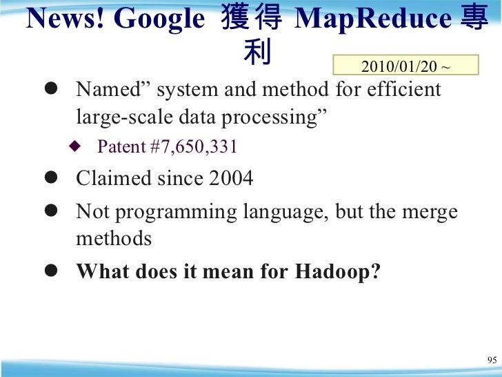 "News! Google  獲得 MapReduce 專利 <ul><li>Named"" system and method for efficient large-scale data processing"" </li></ul><ul><u..."