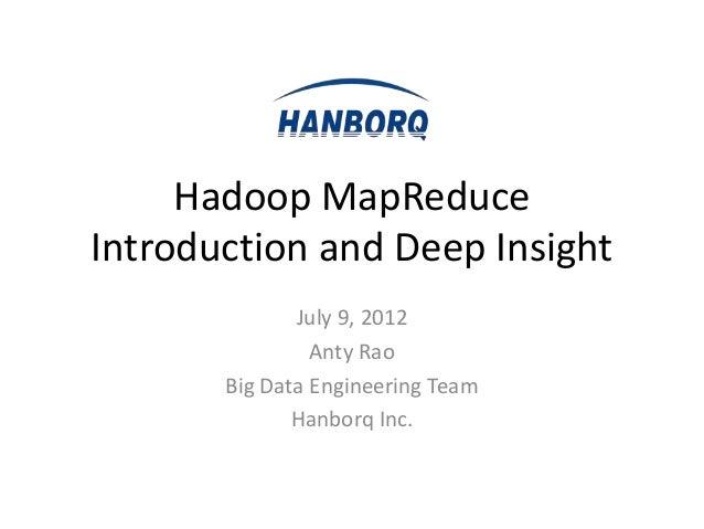 Hadoop MapReduceIntroduction and Deep Insight              July 9, 2012                Anty Rao       Big Data Engineering...