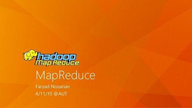 MapReduce Farzad Nozarian 4/11/15 @AUT