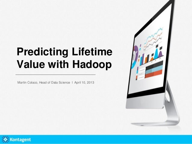 Predicting LifetimeValue with HadoopMartin Colaco, Head of Data Science l April 10, 2013