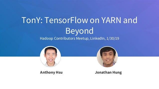TonY: TensorFlow on YARN and Beyond Hadoop Contributors Meetup, LinkedIn, 1/30/19 Jeff Weiner Chief Executive Officer Anth...