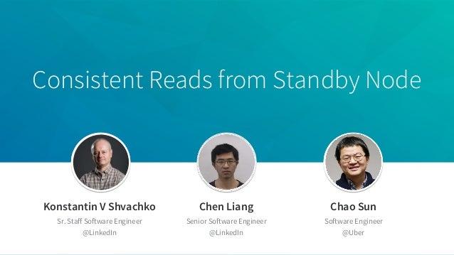 Consistent Reads from Standby Node Konstantin V Shvachko Sr. Staff Software Engineer @LinkedIn Chen Liang Senior Software ...